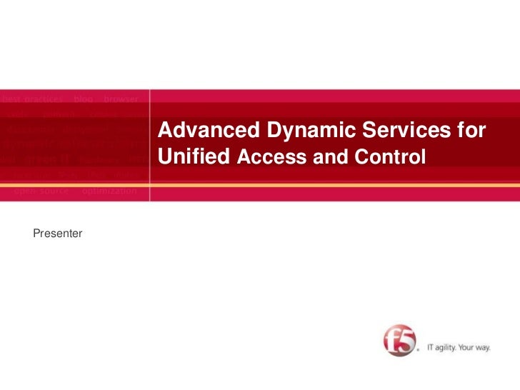 Advanced Dynamic Services for            Unified Access and ControlPresenter