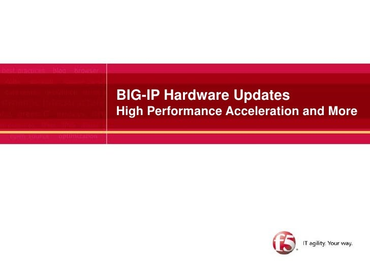 BIG-IP Hardware UpdatesHigh Performance Acceleration and More <br />