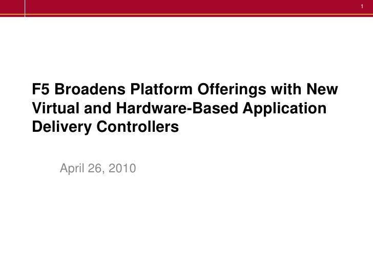 F5 Broadens Platform Offerings with New Virtual and Hardware-Based Application Delivery Controllers <br />April 26, 2010<b...
