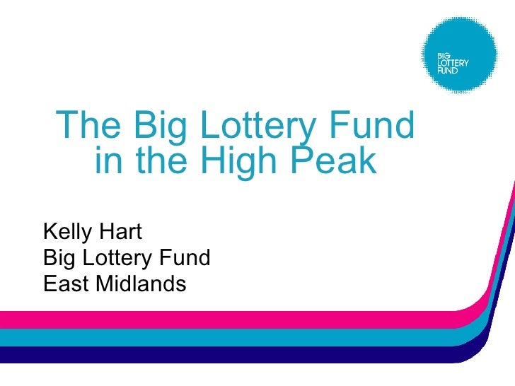 The Big Lottery Fund in the High Peak Kelly Hart Big Lottery Fund East Midlands