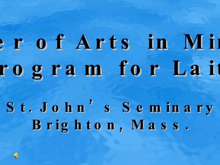 Master of Arts in Ministry Program for Laity St. John's Seminary Brighton, Mass.