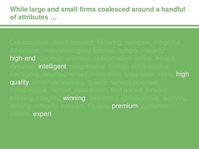 … the mid-sized firms offered a very different list of attributes. Collaborative, client-focused, growing, complex, insigh...
