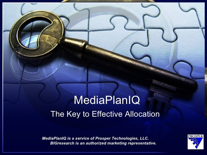 MediaPlanIQ     The Key to Effective Allocation  MediaPlanIQ is a service of Prosper Technologies, LLC.    BIGresearch is ...