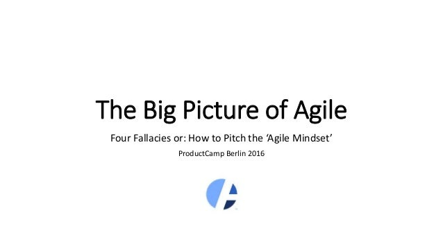 The Big Picture of Agile Four Fallacies or: How to Pitch the 'Agile Mindset' ProductCamp Berlin 2016