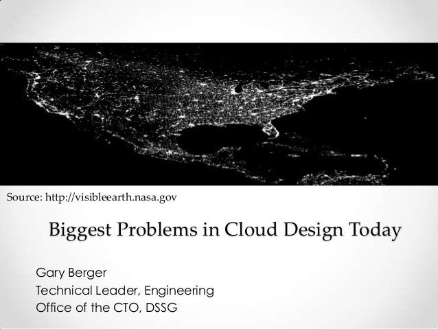 Gary BergerTechnical Leader, EngineeringOffice of the CTO, DSSGBiggest Problems in Cloud Design TodaySource: http://visibl...