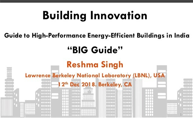 "Building Innovation Guide to High-Performance Energy-Efficient Buildings in India ""BIG Guide"" Reshma Singh Lawrence Berkel..."