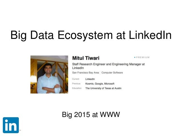 Big Data Ecosystem at LinkedIn Big 2015 at WWW