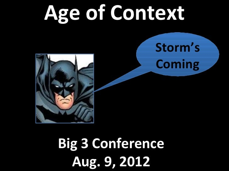 Age of Context               Storm's               Coming Big 3 Conference   Aug. 9, 2012