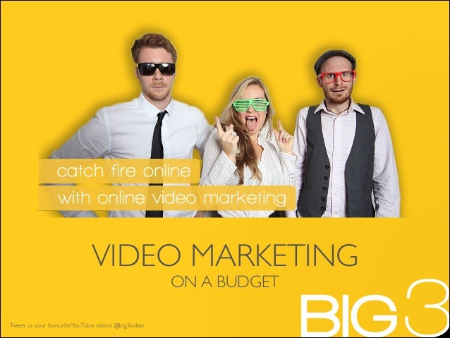 VIDEO MARKETING ON A BUDGET  Tweet us your favourite YouTube videos @big3video  3