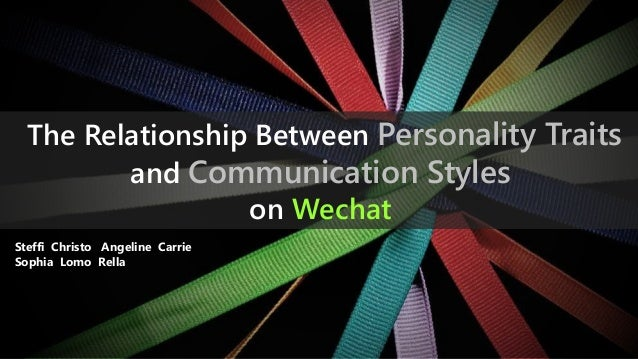 The Relationship Between Personality Traits and Communication Styles on Wechat Steffi Christo Angeline Carrie Sophia Lomo ...