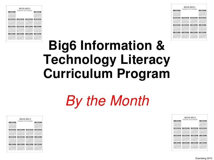 Big6 Information & Technology Literacy Curriculum Program     By the Month                         Eisenberg 2010