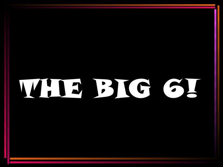 THE BIG 6!