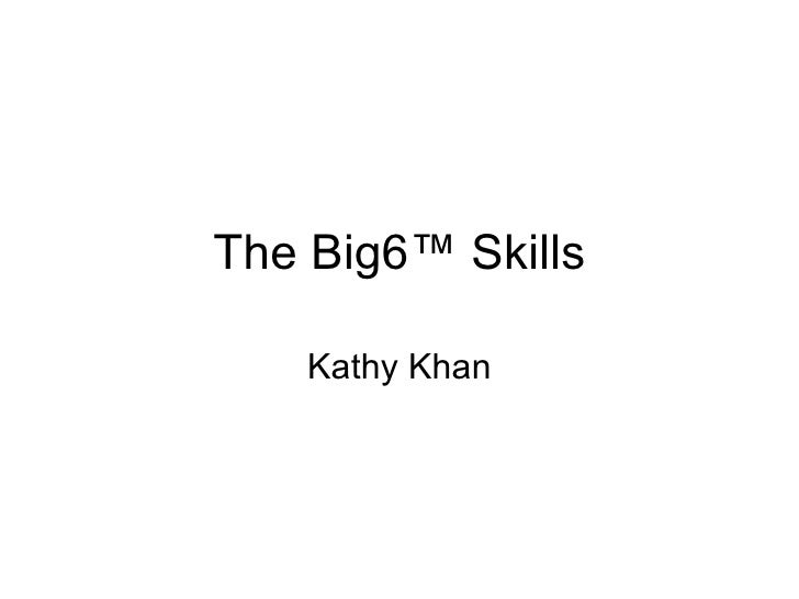 The Big6 ™ Skills Kathy Khan