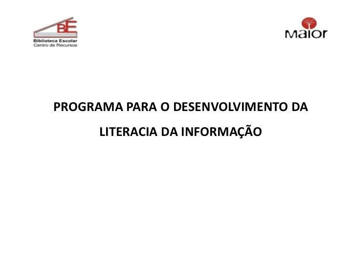 PROGRAMA PARA O DESENVOLVIMENTO DA      LITERACIA DA INFORMAÇÃO