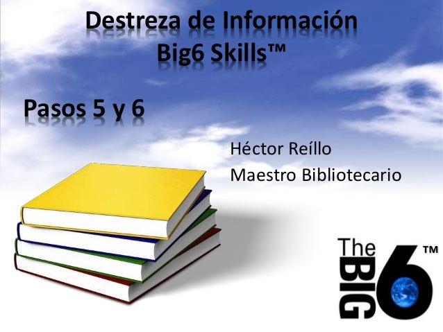Destreza de Información Big6 Skills™ Héctor Reíllo Maestro Bibliotecario ™ Pasos 5 y 6