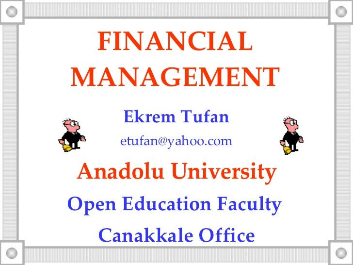 FINANCIAL MANAGEMENT Ekrem Tufan [email_address] Anadolu University Open Education Faculty   Canakkale Office
