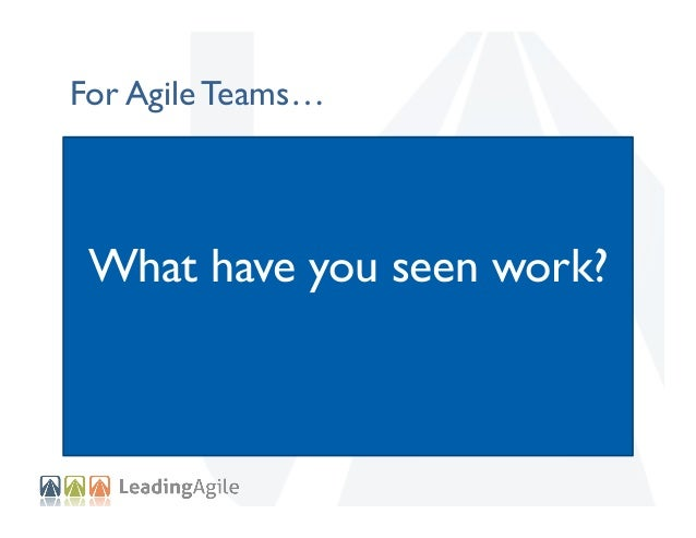 For Agile Teams…  What have you seen work?