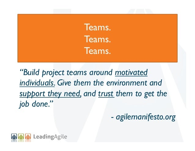 """Teams. Teams. Teams. """"Build project teams around motivated individuals. Give them the environment and support they need, a..."""