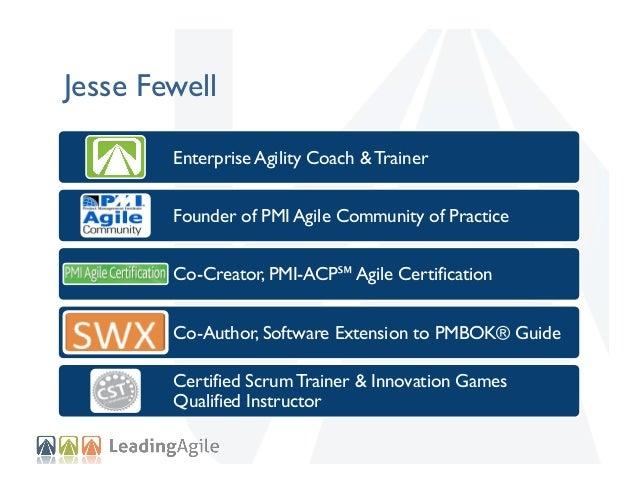 Jesse Fewell Enterprise Agility Coach & Trainer Founder of PMI Agile Community of Practice Co-Creator, PMI-ACP℠ Agile Cert...