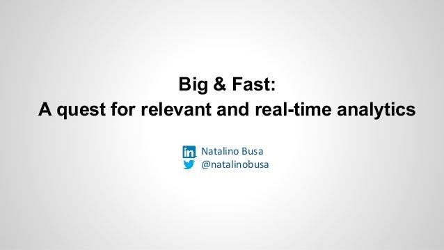 Big & Fast: A quest for relevant and real-time analytics Natalino Busa @natalinobusa