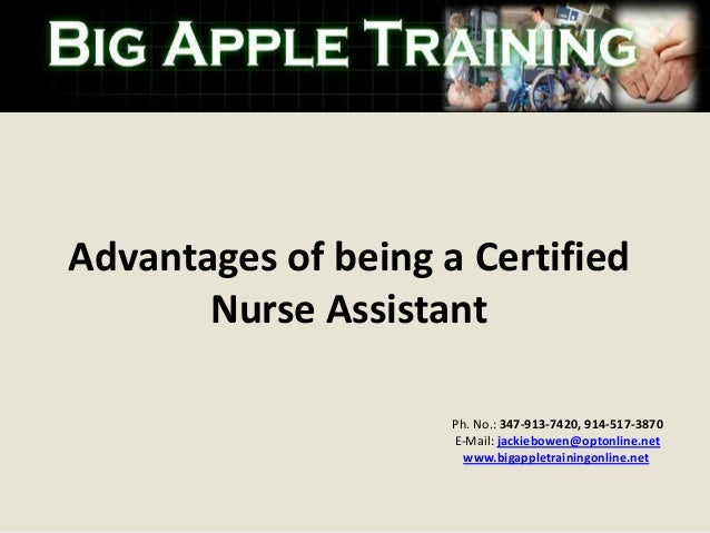 Advantages of being a Certified Nurse Assistant Ph. No.: 347-913-7420, 914-517-3870 E-Mail: jackiebowen@optonline.net www....