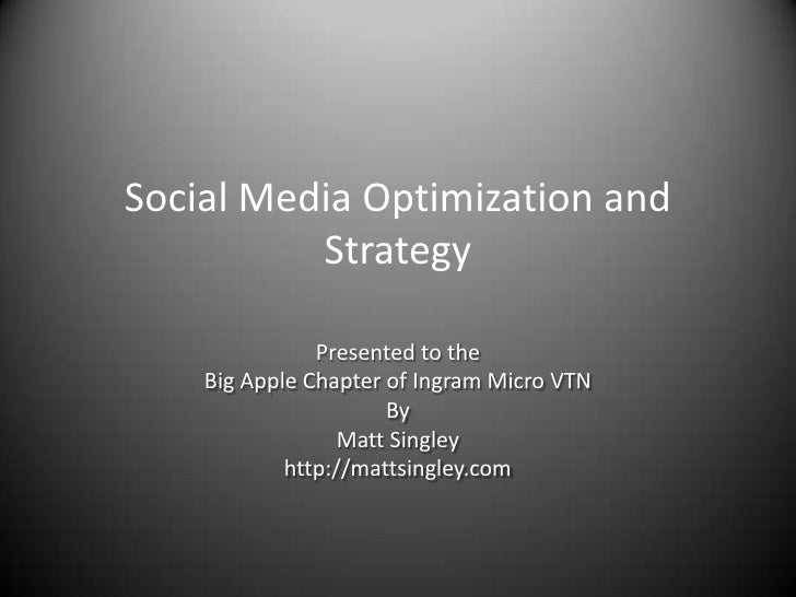 Social Media Optimization and Strategy<br />Presented to the<br />Big Apple Chapter of Ingram Micro VTN<br />By <br />Matt...
