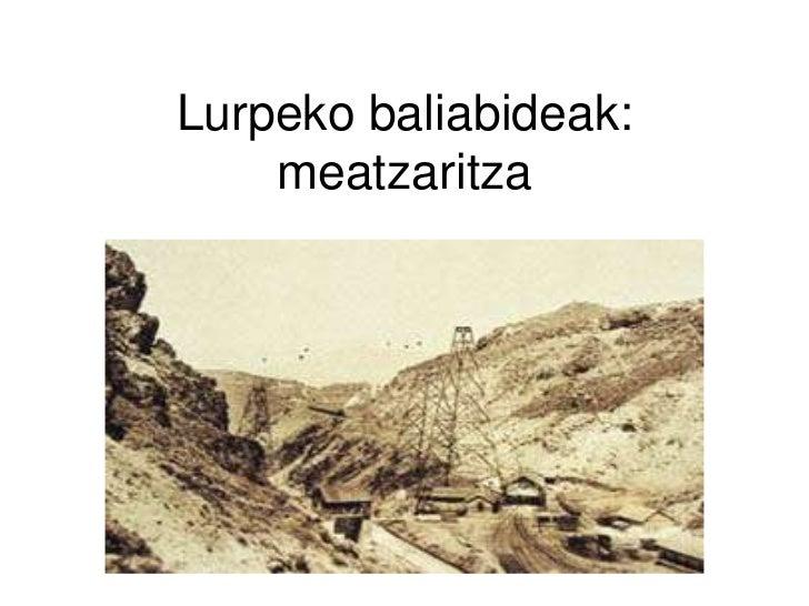 Lurpeko baliabideak:    meatzaritza