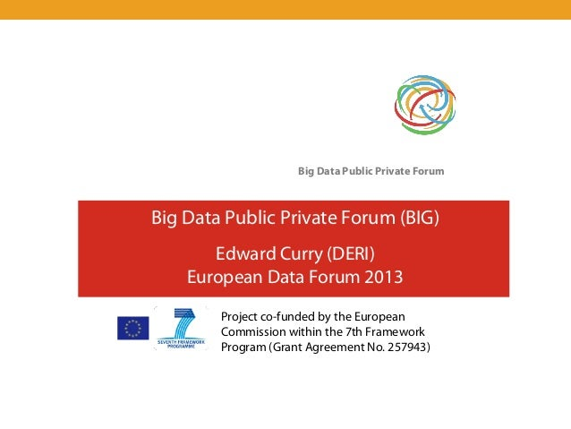 Big Data Public Private ForumBig Data Public Private Forum (BIG)       Edward Curry (DERI)    European Data Forum 2013    ...