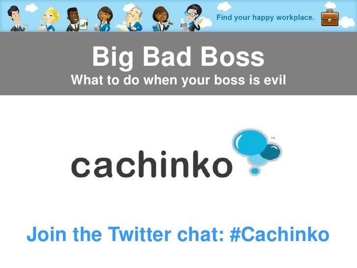 Big Bad Boss    What to do when your boss is evilJoin the Twitter chat: #Cachinko           Contact Heather at heather@com...