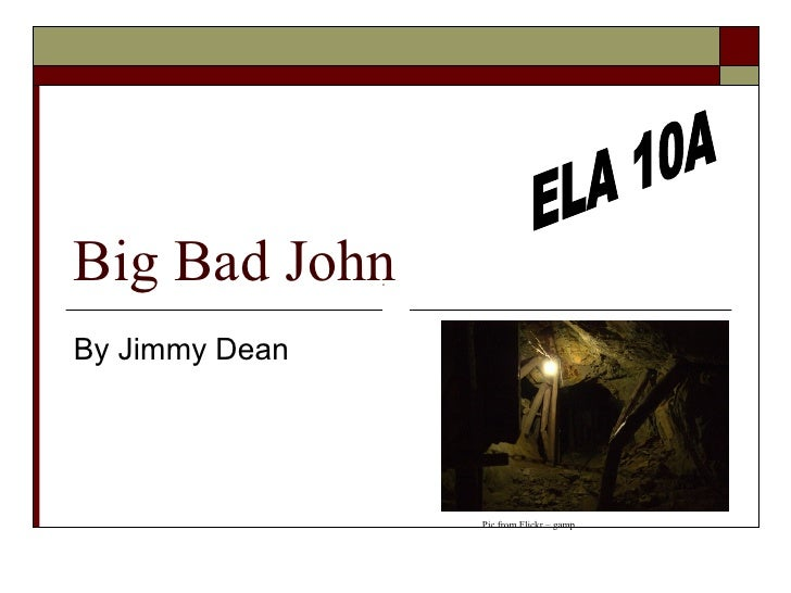 Big Bad John  By Jimmy Dean  ELA 10A Pic from Flickr – gamp
