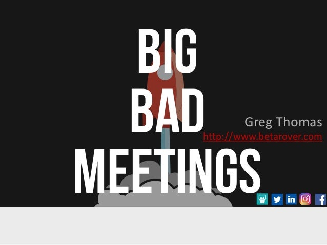 BIG BAD MEETINGS Greg Thomas http://www.betarover.com