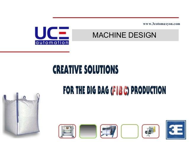 MACHINE DESIGN CREATIVE SOLUTIONS  www.3eotomasyon.net FOR THE BIG BAG (  ) PRODUCTION FIBC