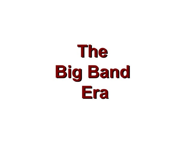 TheThe Big BandBig Band EraEra