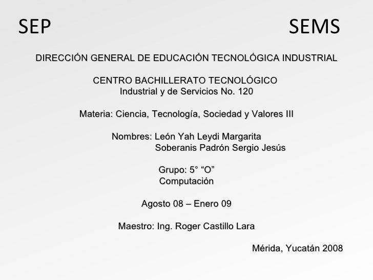 SEP  SEMS DIRECCIÓN GENERAL DE EDUCACIÓN TECNOLÓGICA INDUSTRIAL CENTRO BACHILLERATO TECNOLÓGICO  Industrial y de Servicios...