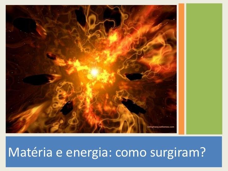 Matéria e energia: como surgiram?
