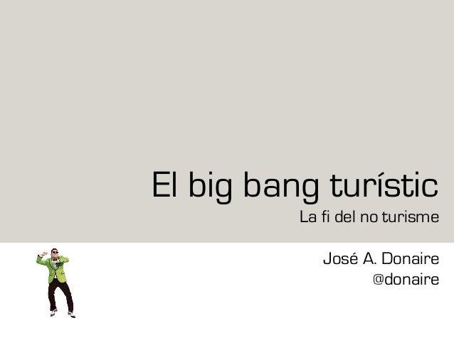 El big bang turístic La fi del no turisme José A. Donaire @donaire
