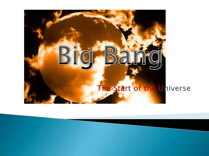 Big Bang<br />The Start of the Universe<br />