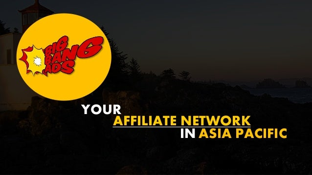 ASIA PACIFIC AFFILIATE NETWORK YOUR IN