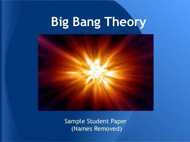 Big Bang Theory  Sample Student Paper    (Names Removed)