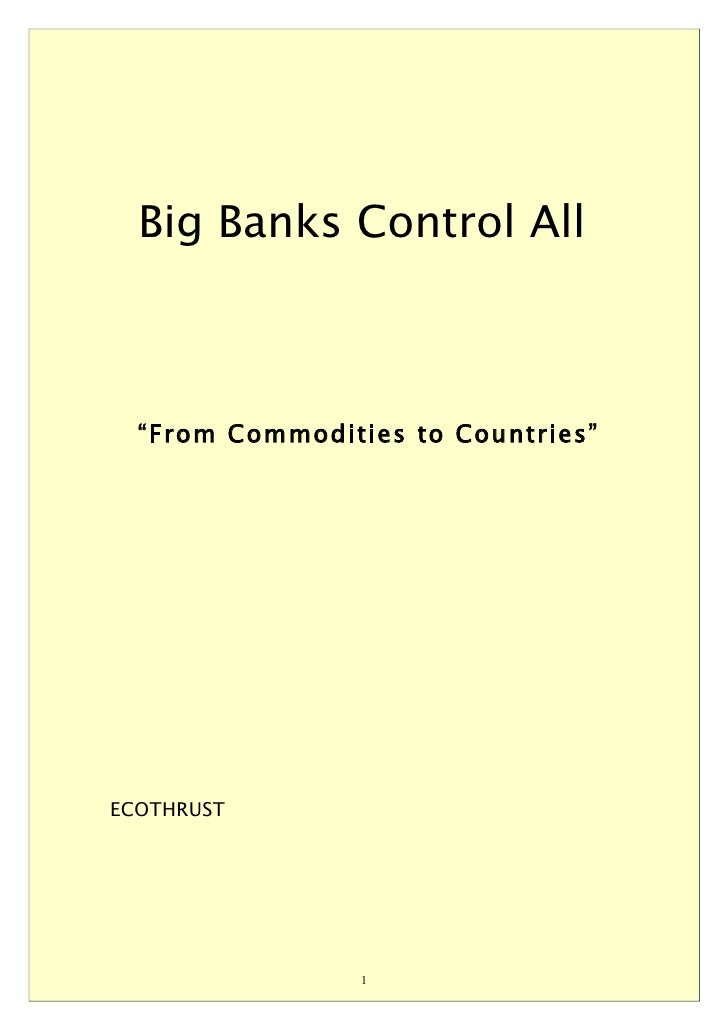 "Big Banks Control All      ""From Commodities to Countries""     ECOTHRUST                      1"