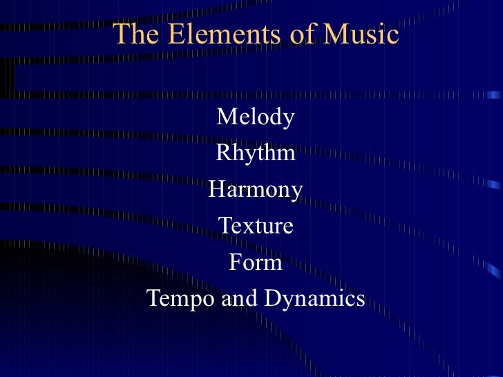 The Elements of Music Melody Rhythm Harmony Texture Form Tempo and Dynamics