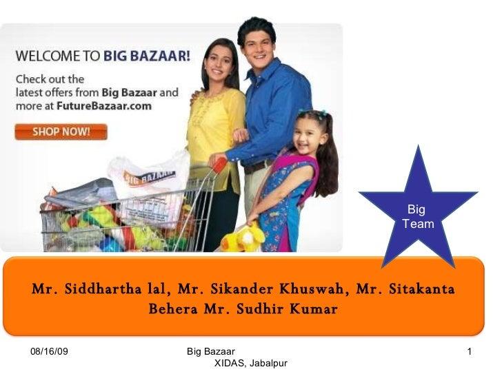 08/16/09 Big Bazaar  XIDAS, Jabalpur Big  Team Mr. Siddhartha lal, Mr. Sikander Khuswah, Mr. Sitakanta Behera Mr. Sudhir K...