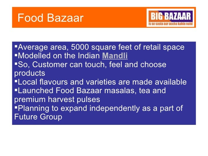 retailing and food bazaar The road ahead the tremendous success of the 'pantaloons,' 'big bazaar' and 'food bazaar' retailing formats, easily made pril, the #1 retailer in india by the early.