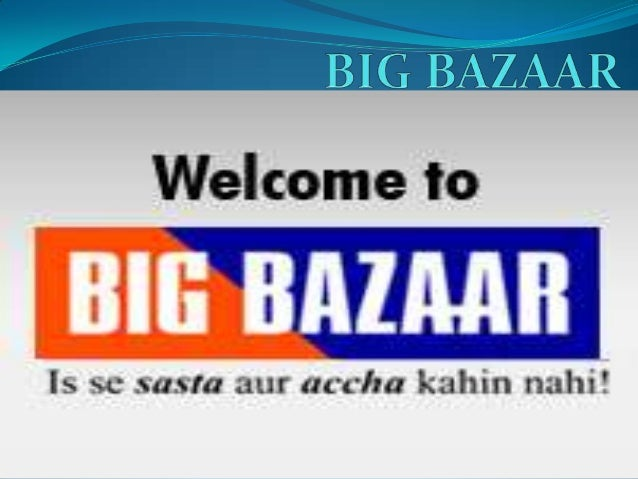 COMPANY PROFILE• Big Bazaar is part of Future Group founded in 2001.• Big Bazaar is a chain of hypermarket in India.• Ther...