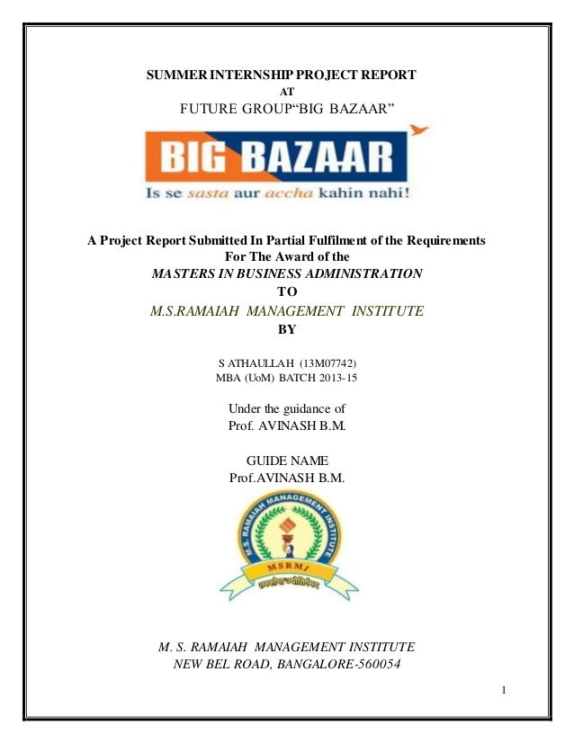 "1  SUMMER INTERNSHIP PROJECT REPORT  AT  FUTURE GROUP""BIG BAZAAR""  A Project Report Submitted In Partial Fulfilment of the..."