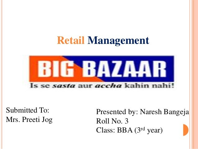Retail ManagementSubmitted To:            Presented by: Naresh BangejaMrs. Preeti Jog          Roll No. 3                 ...
