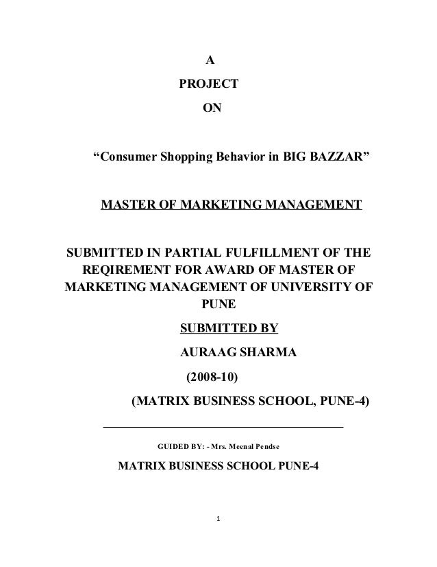 """A                 PROJECT                       ON   """"Consumer Shopping Behavior in BIG BAZZAR""""    MASTER OF MARKETING MAN..."""