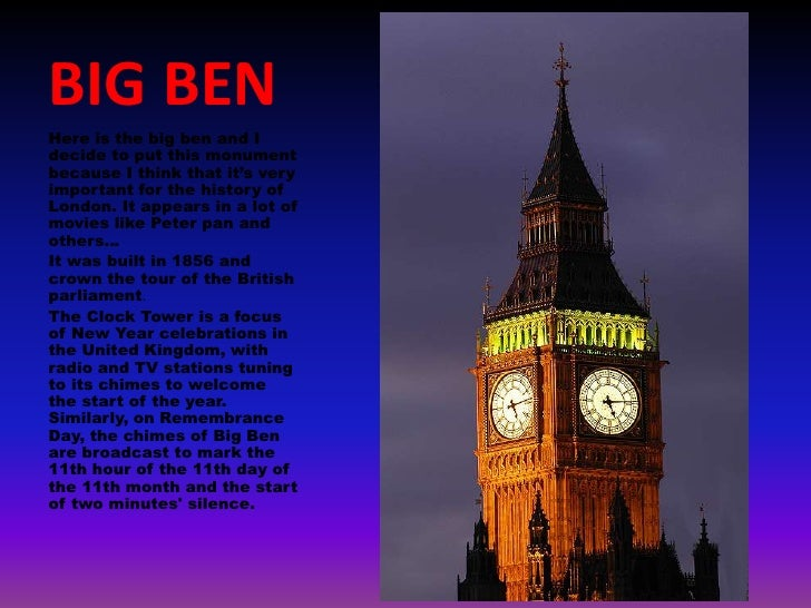 BIG BEN<br />Here is the big ben and I decide to put this monument because I think that it's very important for the histor...