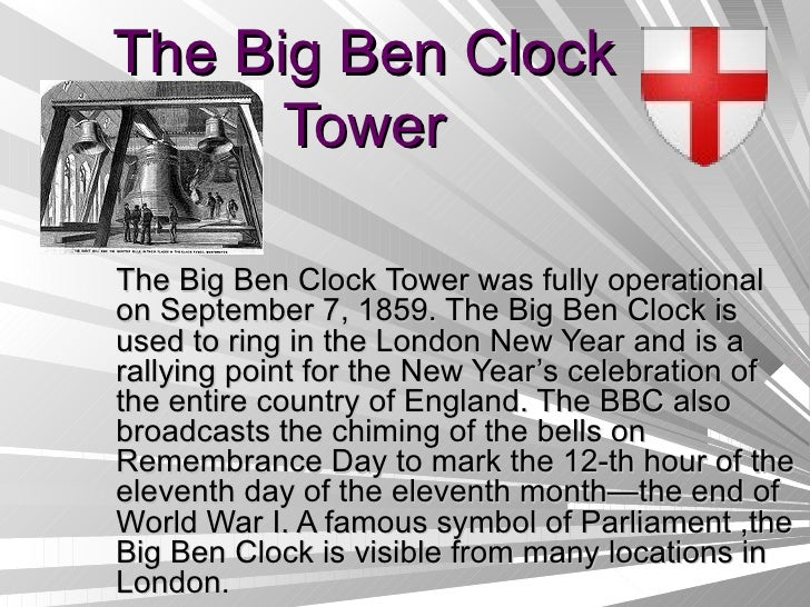 The Big Ben Clock Tower The Big Ben Clock Tower was fully operational on September 7, 1859. The Big Ben Clock is used to r...
