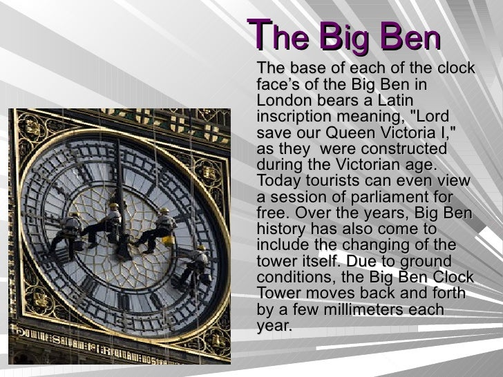 """T he  B ig  B en The base of each of the clock face's of the Big Ben in London bears a Latin inscription meaning, """"Lo..."""